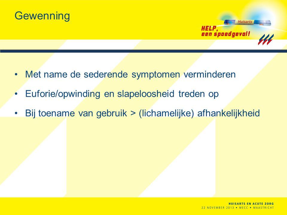 Gewenning Met name de sederende symptomen verminderen Euforie/opwinding en slapeloosheid treden op Bij toename van gebruik > (lichamelijke) afhankelij
