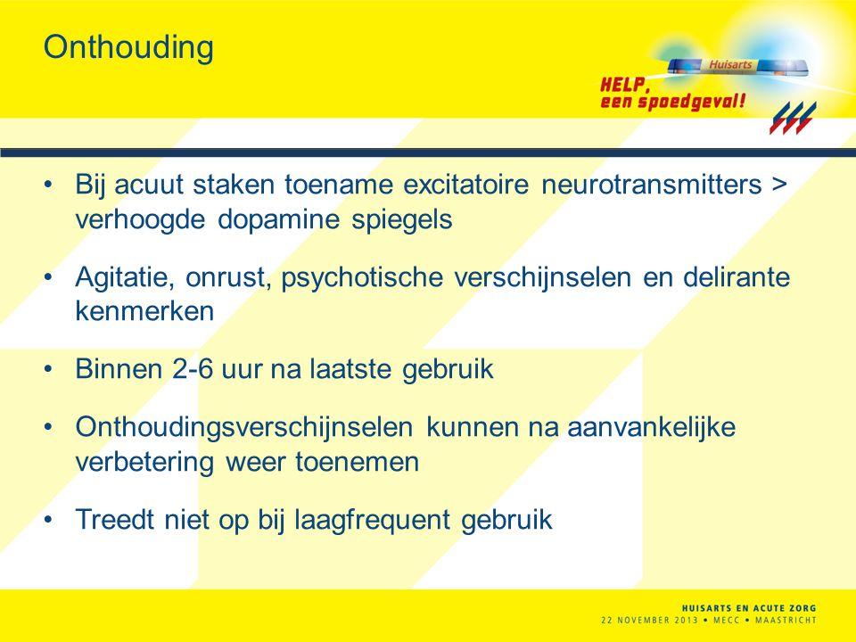Onthouding Bij acuut staken toename excitatoire neurotransmitters > verhoogde dopamine spiegels Agitatie, onrust, psychotische verschijnselen en delir