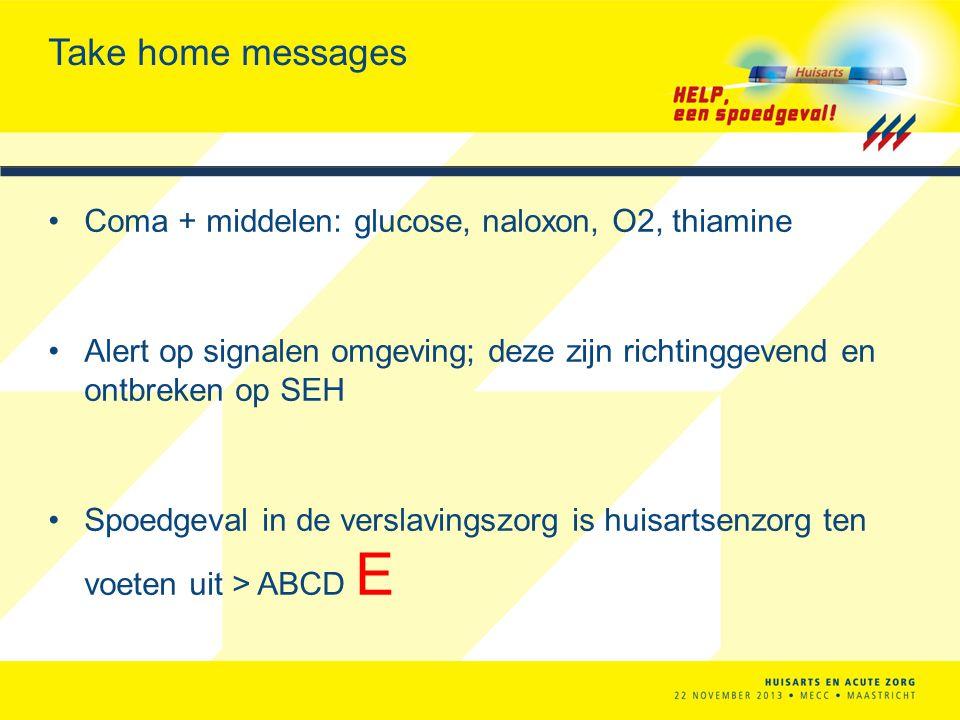 Take home messages Coma + middelen: glucose, naloxon, O2, thiamine Alert op signalen omgeving; deze zijn richtinggevend en ontbreken op SEH Spoedgeval