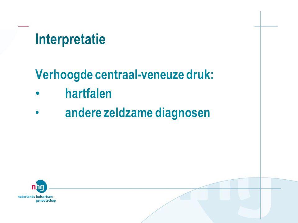 Interpretatie Verhoogde centraal-veneuze druk: hartfalen andere zeldzame diagnosen
