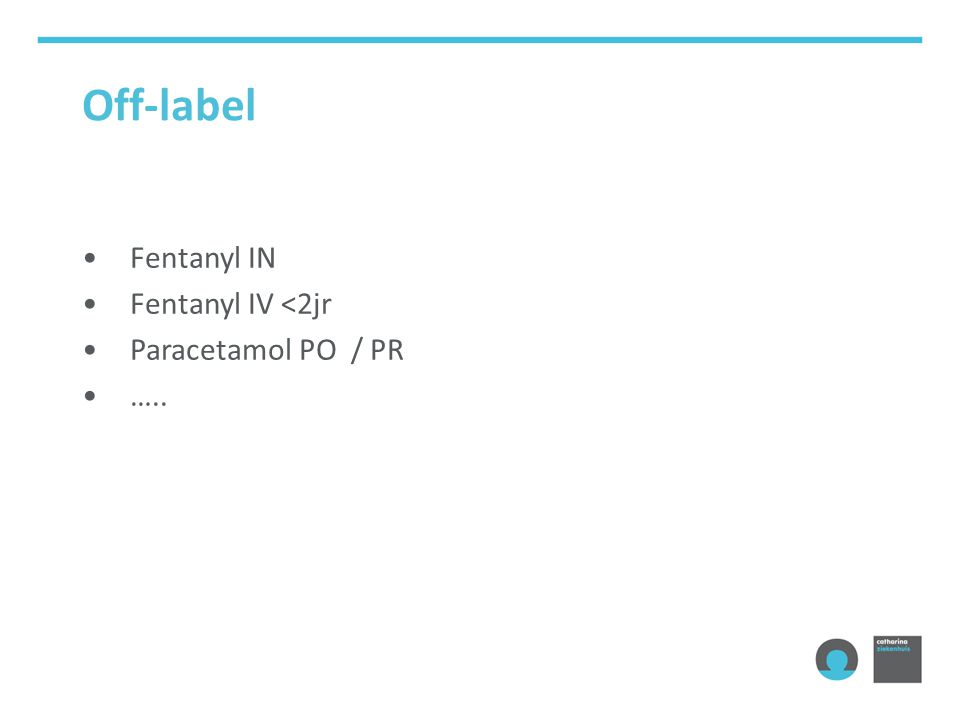 Off-label Fentanyl IN Fentanyl IV <2jr Paracetamol PO / PR …..