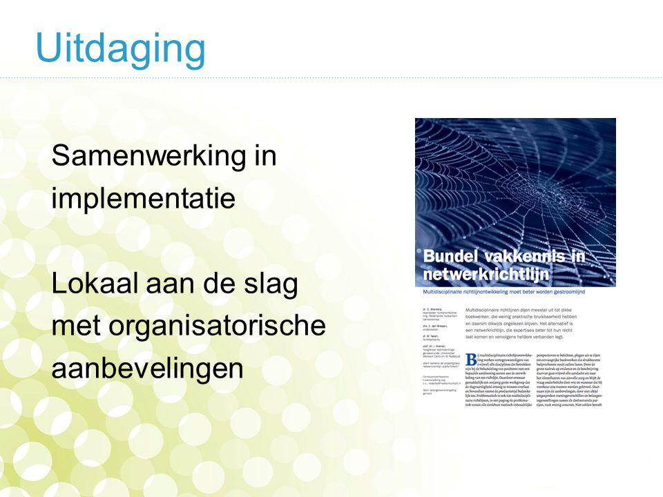Uitdaging Samenwerking in implementatie Lokaal aan de slag met organisatorische aanbevelingen