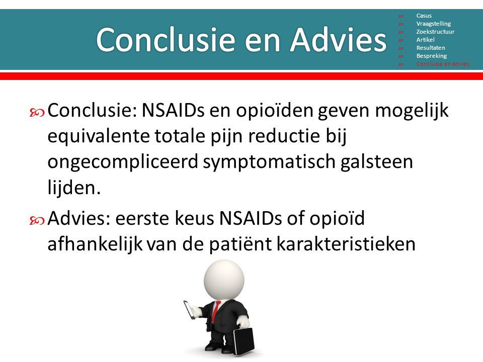  Conclusie: NSAIDs en opioïden geven mogelijk equivalente totale pijn reductie bij ongecompliceerd symptomatisch galsteen lijden.