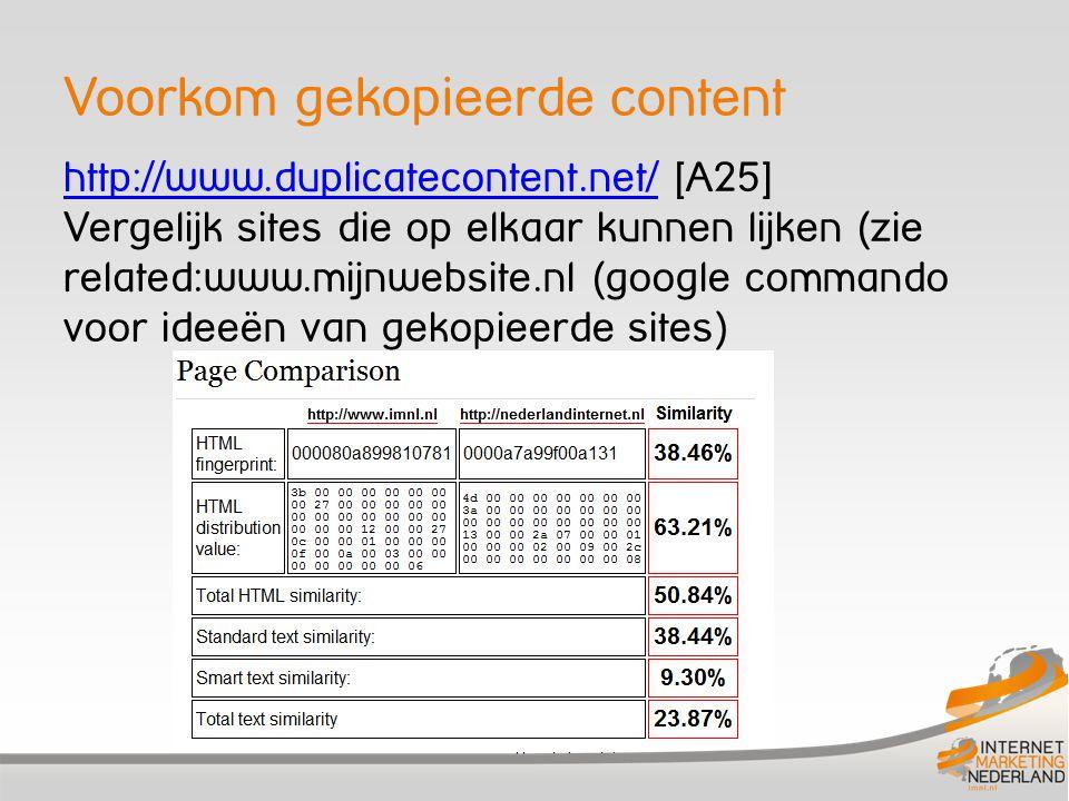 Voorkom gekopieerde content http://www.duplicatecontent.net/http://www.duplicatecontent.net/ [A25] Vergelijk sites die op elkaar kunnen lijken (zie re