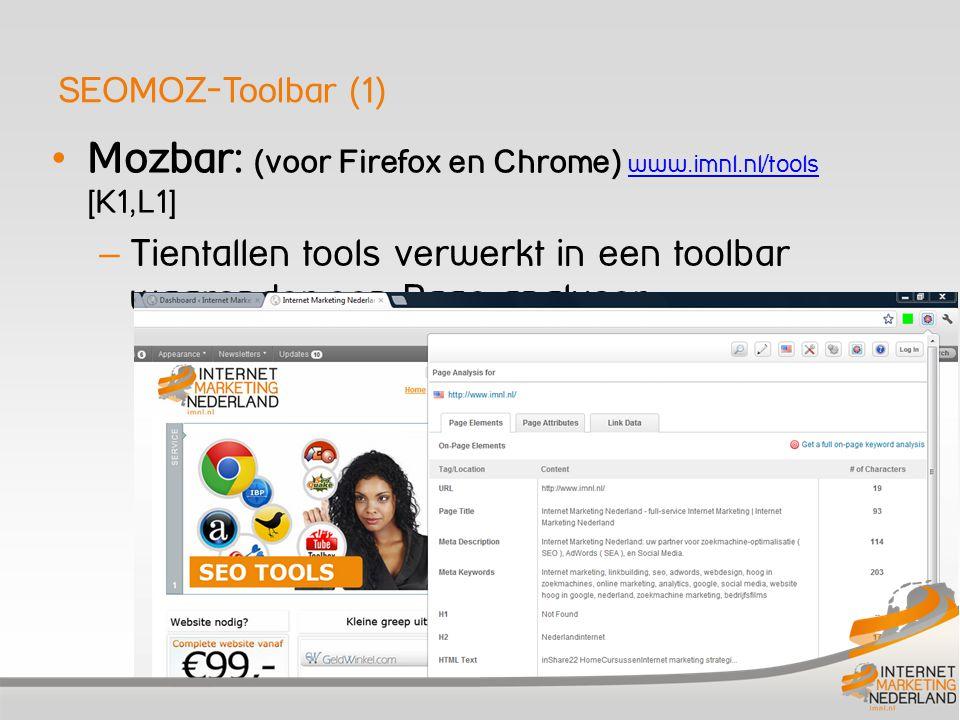 SEOMOZ-Toolbar (1) Mozbar: (voor Firefox en Chrome) www.imnl.nl/tools [K1,L1] www.imnl.nl/tools – Tientallen tools verwerkt in een toolbar waaronder e