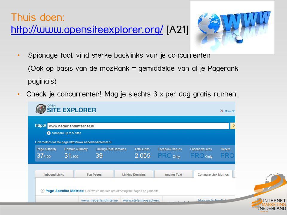 Pagerank USA Thuis doen: http://www.opensiteexplorer.org/ [A21] http://www.opensiteexplorer.org/ Spionage tool: vind sterke backlinks van je concurren