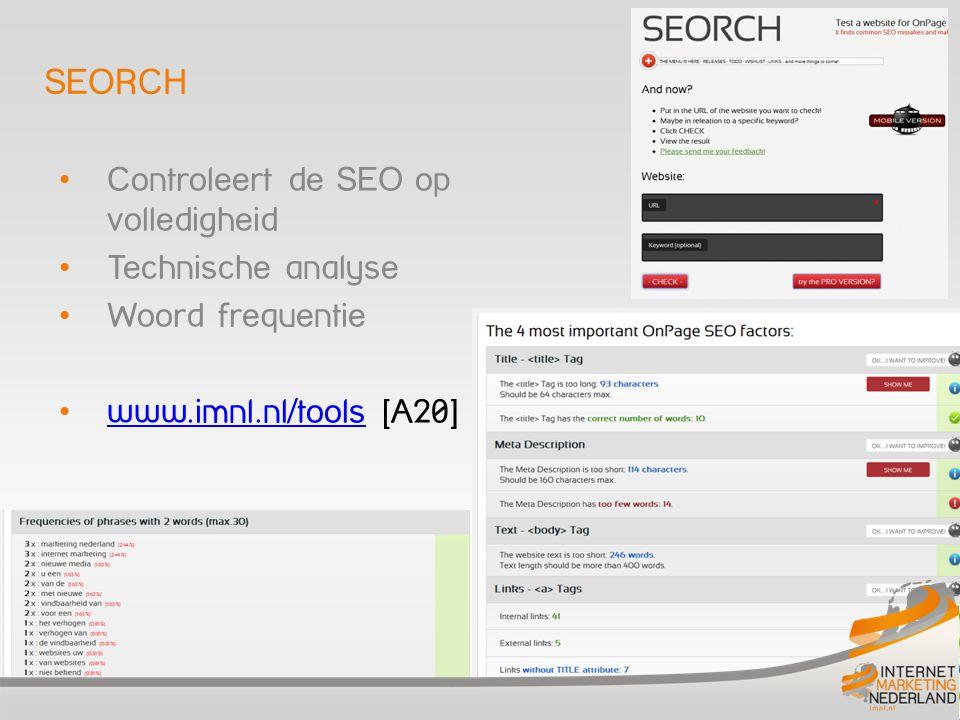 SEORCH Controleert de SEO op volledigheid Technische analyse Woord frequentie www.imnl.nl/tools [A20] www.imnl.nl/tools