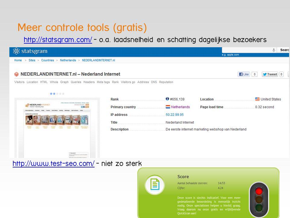Meer controle tools (gratis) http://statsgram.com/http://statsgram.com/ - o.a. laadsnelheid en schatting dagelijkse bezoekers http://www.test-seo.com/