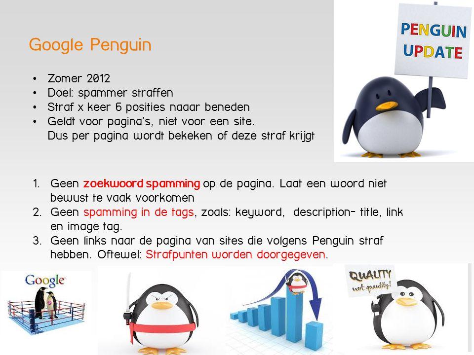 Google Penguin Zomer 2012 Doel: spammer straffen Straf x keer 6 posities naaar beneden Geldt voor pagina's, niet voor een site.