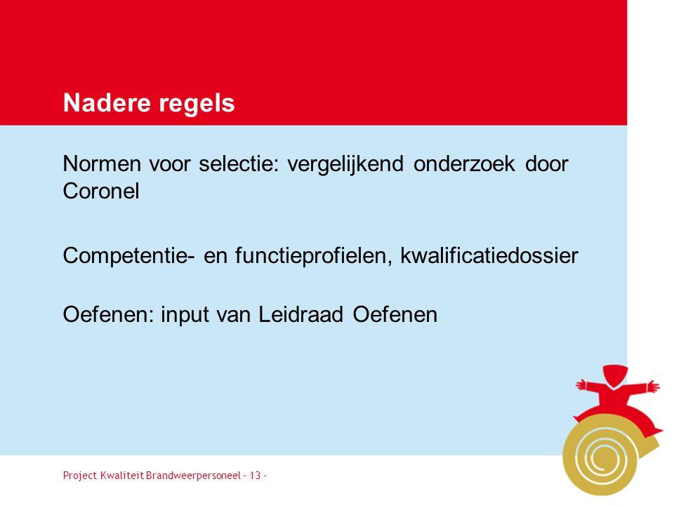 Project Kwaliteit Brandweerpersoneel Pagina 13 Normen voor selectie: vergelijkend onderzoek door Coronel Competentie- en functieprofielen, kwalificati