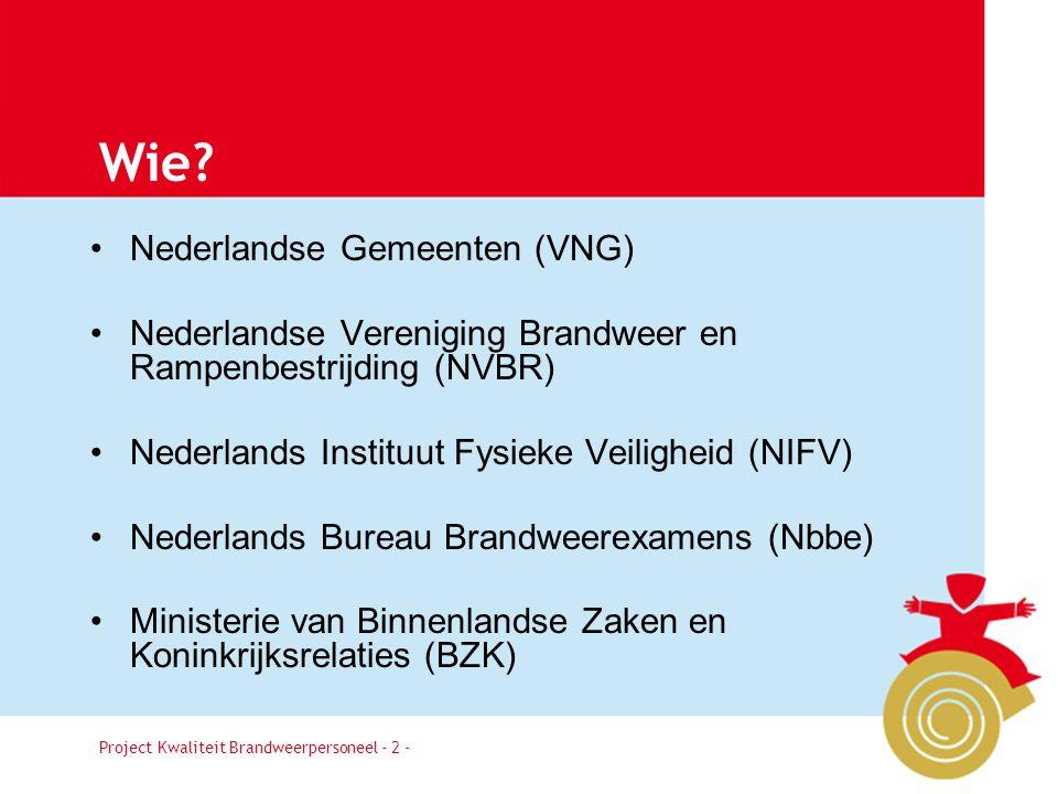 Project Kwaliteit Brandweerpersoneel Pagina 2 Wie? Nederlandse Gemeenten (VNG) Nederlandse Vereniging Brandweer en Rampenbestrijding (NVBR) Nederlands