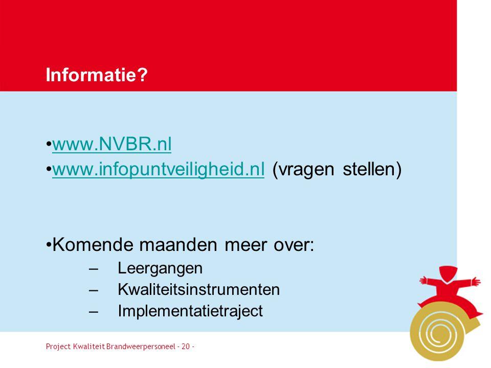 Project Kwaliteit Brandweerpersoneel Pagina 20 www.NVBR.nl www.infopuntveiligheid.nl (vragen stellen)www.infopuntveiligheid.nl Komende maanden meer ov