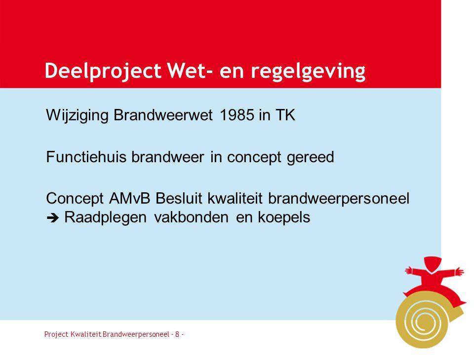 Project Kwaliteit Brandweerpersoneel Pagina 8 Deelproject Wet- en regelgeving Wijziging Brandweerwet 1985 in TK Functiehuis brandweer in concept geree