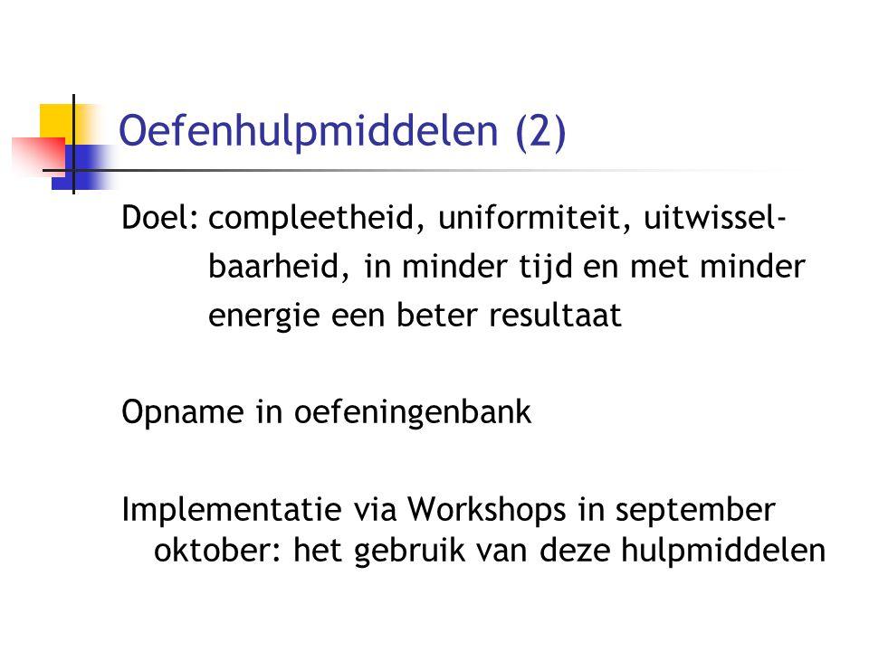 Oefenhulpmiddelen (2) Doel:compleetheid, uniformiteit, uitwissel- baarheid, in minder tijd en met minder energie een beter resultaat Opname in oefenin