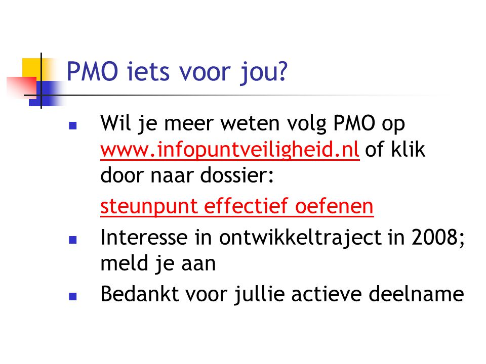 PMO iets voor jou? Wil je meer weten volg PMO op www.infopuntveiligheid.nl of klik door naar dossier: www.infopuntveiligheid.nl steunpunt effectief oe