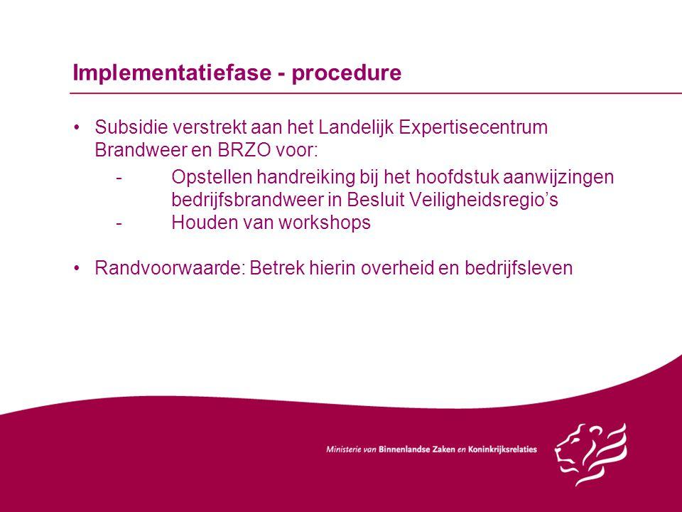 Implementatiefase - procedure Subsidie verstrekt aan het Landelijk Expertisecentrum Brandweer en BRZO voor: -Opstellen handreiking bij het hoofdstuk a