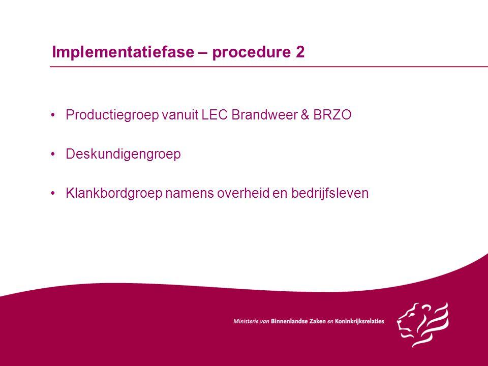 Implementatiefase – procedure 2 Productiegroep vanuit LEC Brandweer & BRZO Deskundigengroep Klankbordgroep namens overheid en bedrijfsleven