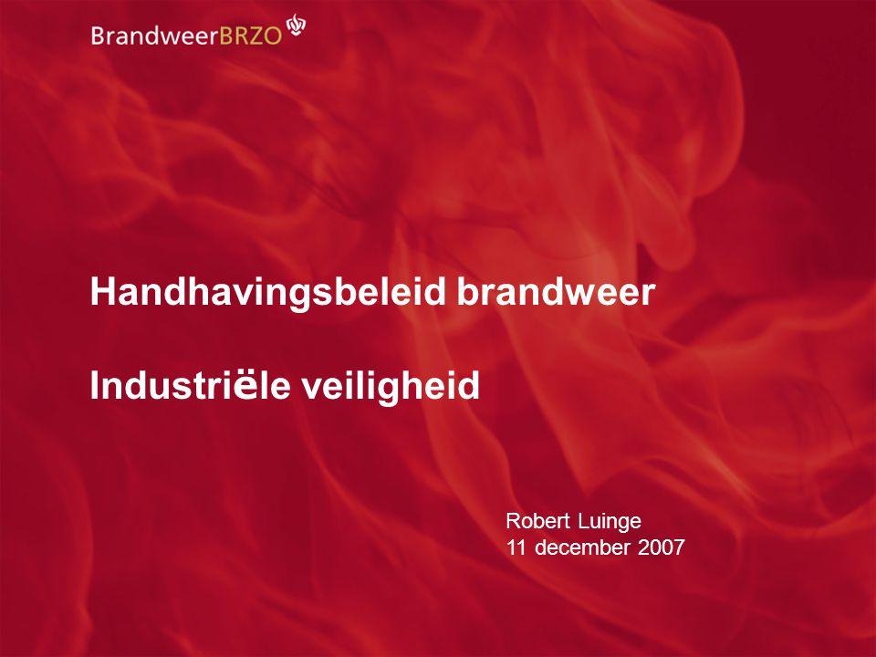 netwerkdag BRZO 11 december 20072 Handhavingsbeleid brandweer Industri ë le veiligheid Robert Luinge 11 december 2007