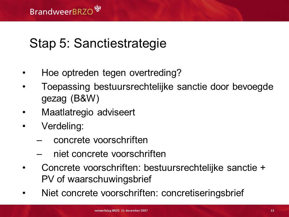 netwerkdag BRZO 11 december 200713 Stap 5: Sanctiestrategie Hoe optreden tegen overtreding? Toepassing bestuursrechtelijke sanctie door bevoegde gezag