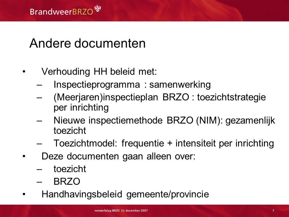 netwerkdag BRZO 11 december 20077 Andere documenten Verhouding HH beleid met: –Inspectieprogramma : samenwerking –(Meerjaren)inspectieplan BRZO : toez