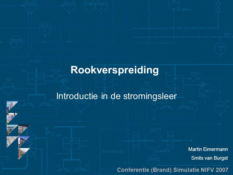 Conferentie (Brand) Simulatie NIFV 2007 Rookverspreiding Introductie in de stromingsleer Martin Eimermann Smits van Burgst