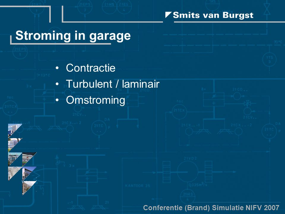 Conferentie (Brand) Simulatie NIFV 2007 Stroming in garage Contractie Turbulent / laminair Omstroming