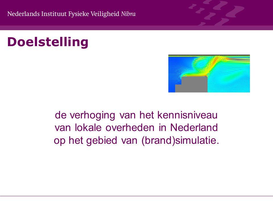 Doelstelling de verhoging van het kennisniveau van lokale overheden in Nederland op het gebied van (brand)simulatie.