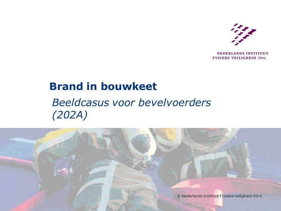 © Nederlands Instituut Fysieke Veiligheid Nibra Brand in bouwkeet Beeldcasus voor bevelvoerders (202A)