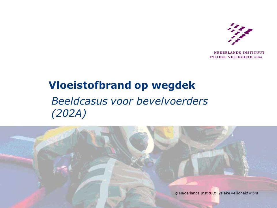 © Nederlands Instituut Fysieke Veiligheid Nibra Vloeistofbrand op wegdek Beeldcasus voor bevelvoerders (202A)