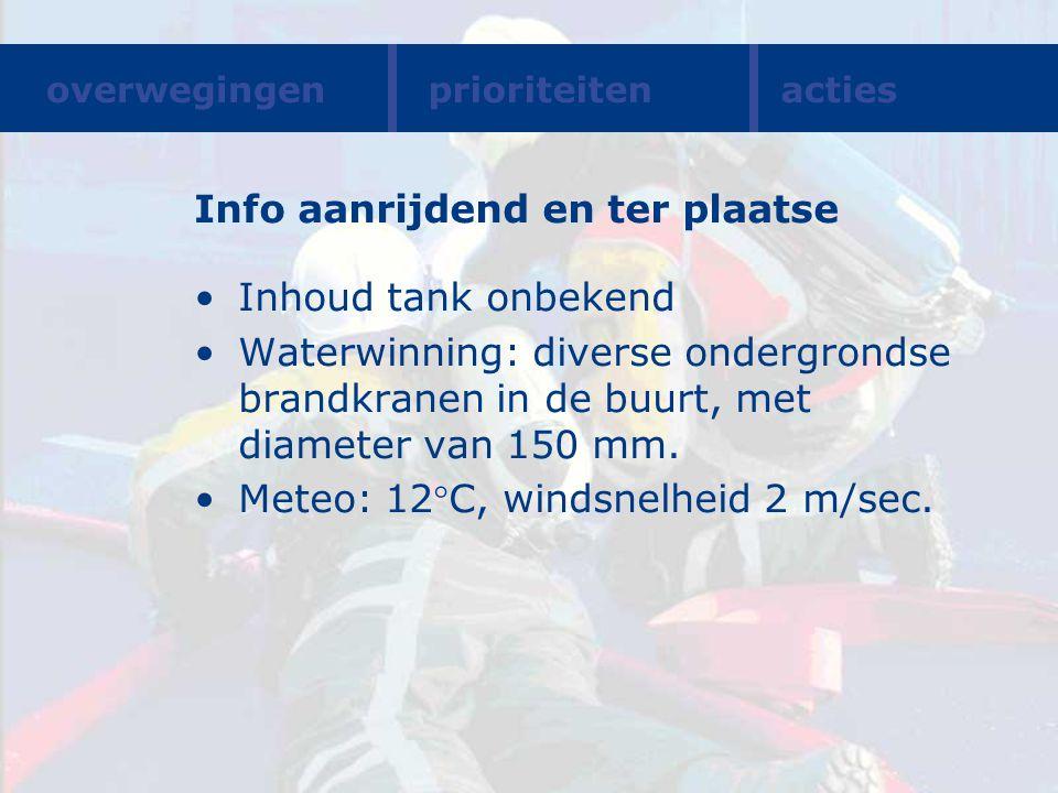 Info aanrijdend en ter plaatse Inhoud tank onbekend Waterwinning: diverse ondergrondse brandkranen in de buurt, met diameter van 150 mm. Meteo: 12C,