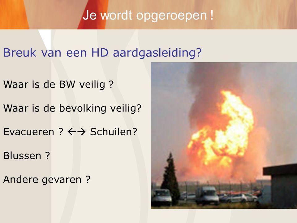 Breuk van een HD aardgasleiding? Je wordt opgeroepen ! Waar is de BW veilig ? Waar is de bevolking veilig? Evacueren ?  Schuilen? Blussen ? Andere g