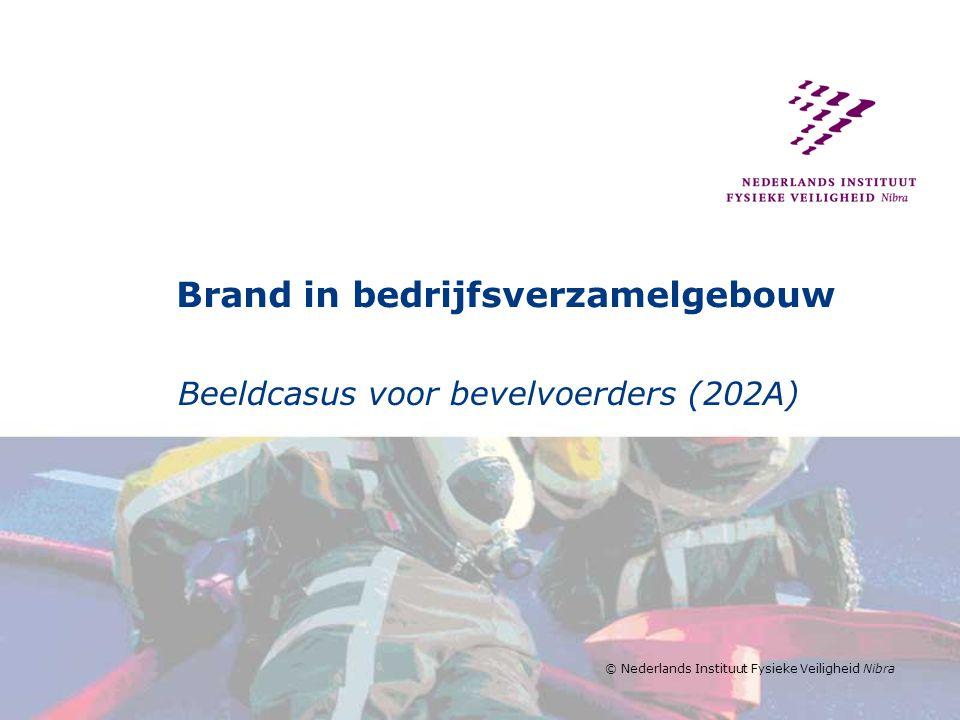 © Nederlands Instituut Fysieke Veiligheid Nibra Brand in bedrijfsverzamelgebouw Beeldcasus voor bevelvoerders (202A)