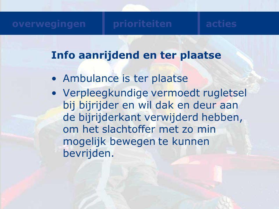 Info aanrijdend en ter plaatse Ambulance is ter plaatse Verpleegkundige vermoedt rugletsel bij bijrijder en wil dak en deur aan de bijrijderkant verwi