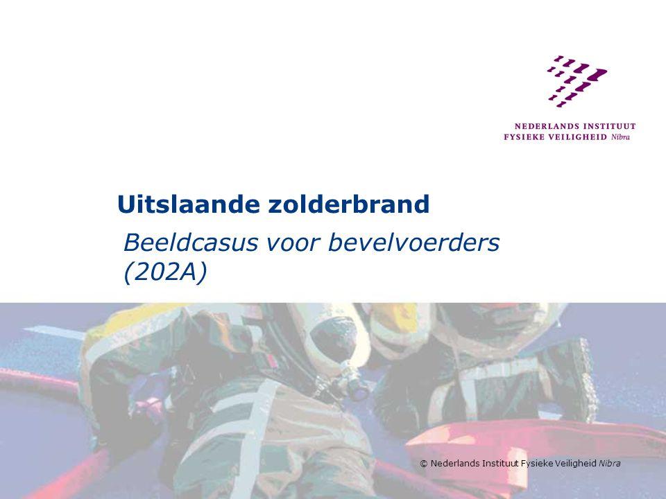 © Nederlands Instituut Fysieke Veiligheid Nibra Uitslaande zolderbrand Beeldcasus voor bevelvoerders (202A)