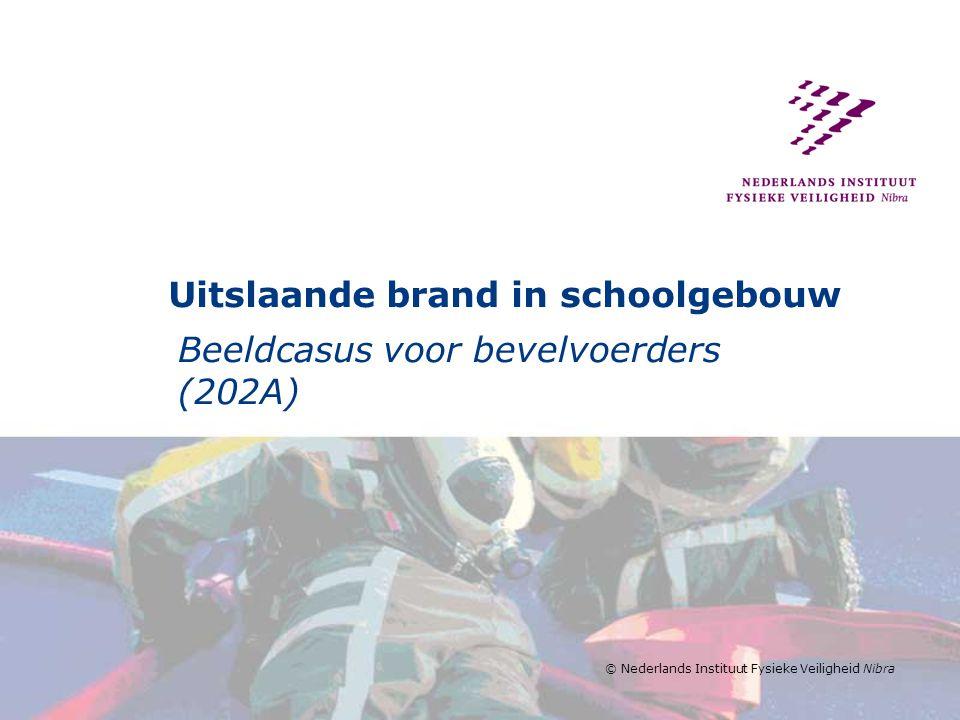 © Nederlands Instituut Fysieke Veiligheid Nibra Uitslaande brand in schoolgebouw Beeldcasus voor bevelvoerders (202A)