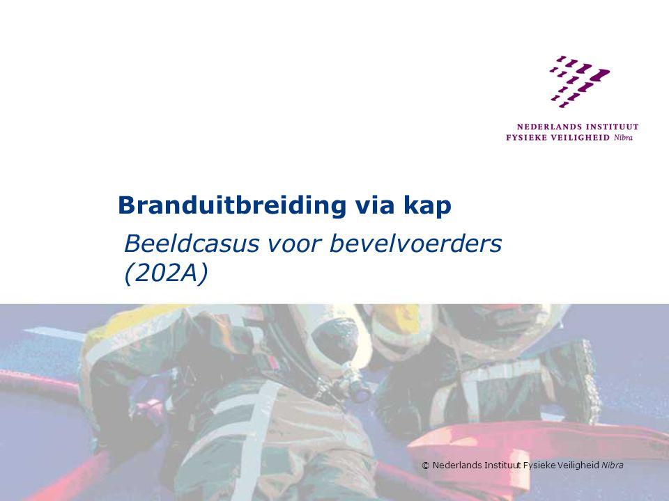 © Nederlands Instituut Fysieke Veiligheid Nibra Branduitbreiding via kap Beeldcasus voor bevelvoerders (202A)