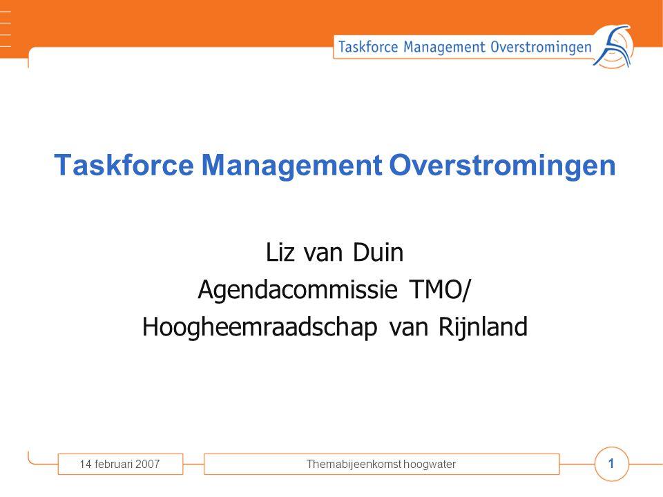 1 14 februari 2007Themabijeenkomst hoogwater Taskforce Management Overstromingen Liz van Duin Agendacommissie TMO/ Hoogheemraadschap van Rijnland