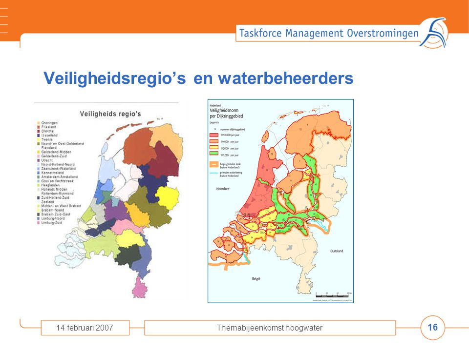 16 14 februari 2007Themabijeenkomst hoogwater Veiligheidsregio's en waterbeheerders