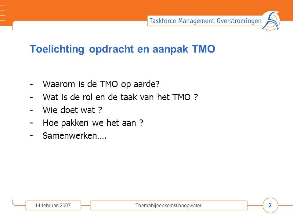 2 14 februari 2007Themabijeenkomst hoogwater Toelichting opdracht en aanpak TMO - Waarom is de TMO op aarde.