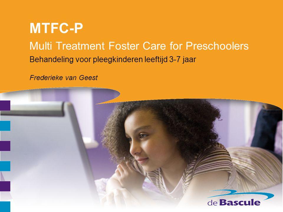 MTFC-P Multi Treatment Foster Care for Preschoolers Behandeling voor pleegkinderen leeftijd 3-7 jaar Frederieke van Geest