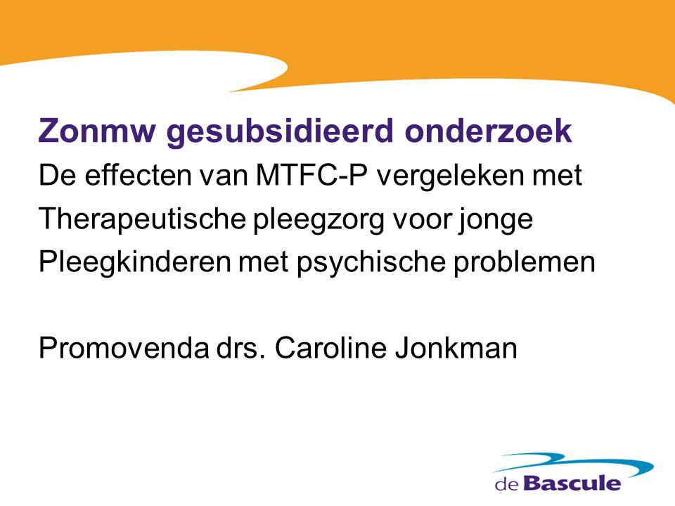 Zonmw gesubsidieerd onderzoek De effecten van MTFC-P vergeleken met Therapeutische pleegzorg voor jonge Pleegkinderen met psychische problemen Promove