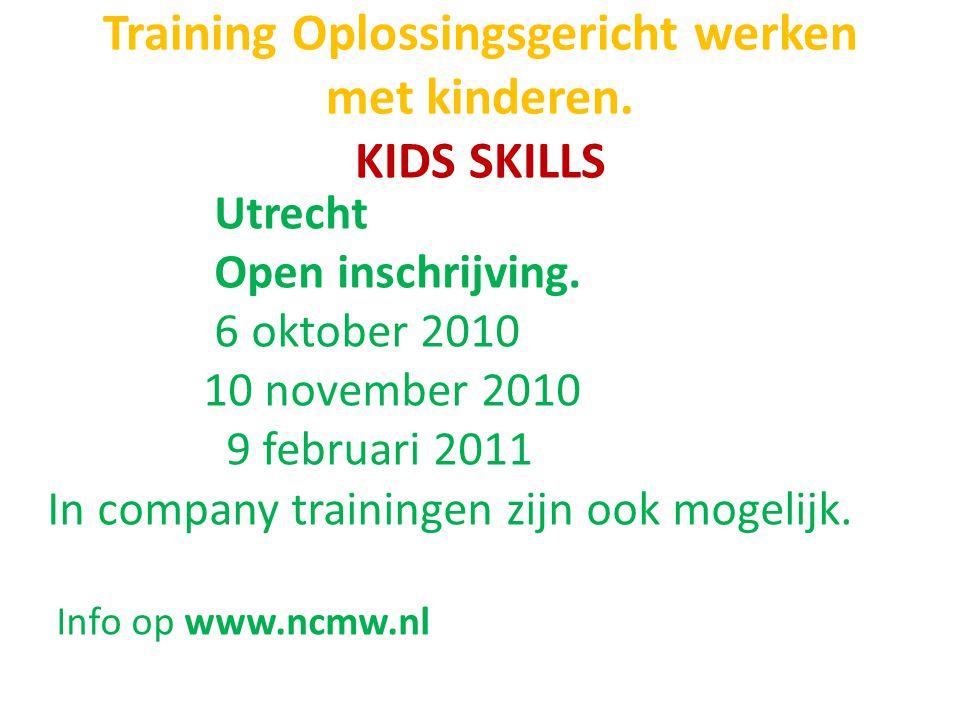 Training Oplossingsgericht werken met kinderen. KIDS SKILLS Utrecht Open inschrijving. 6 oktober 2010 10 november 2010 9 februari 2011 In company trai