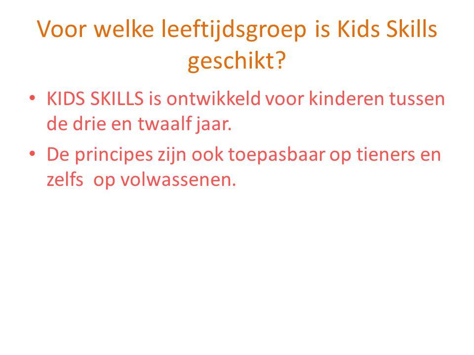 Voor welke leeftijdsgroep is Kids Skills geschikt? KIDS SKILLS is ontwikkeld voor kinderen tussen de drie en twaalf jaar. De principes zijn ook toepas