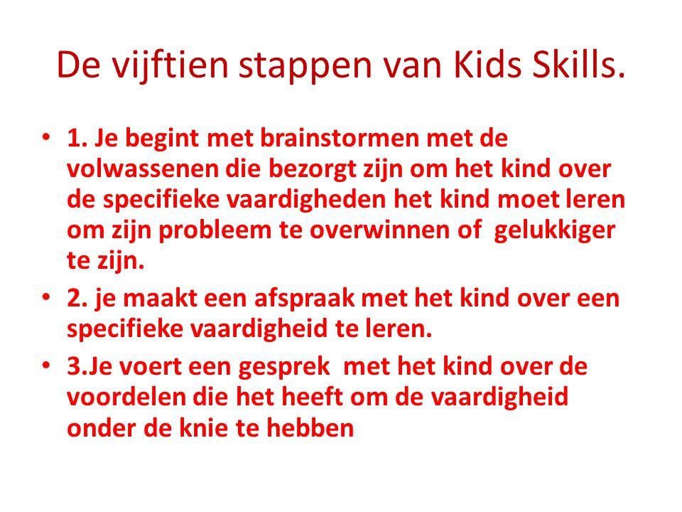 De vijftien stappen van Kids Skills. 1. Je begint met brainstormen met de volwassenen die bezorgt zijn om het kind over de specifieke vaardigheden het