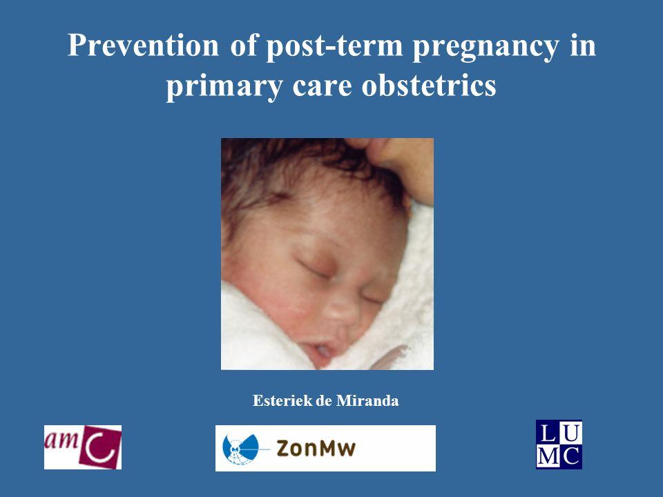 Prevention of post-term pregnancy in primary care obstetrics Esteriek de Miranda