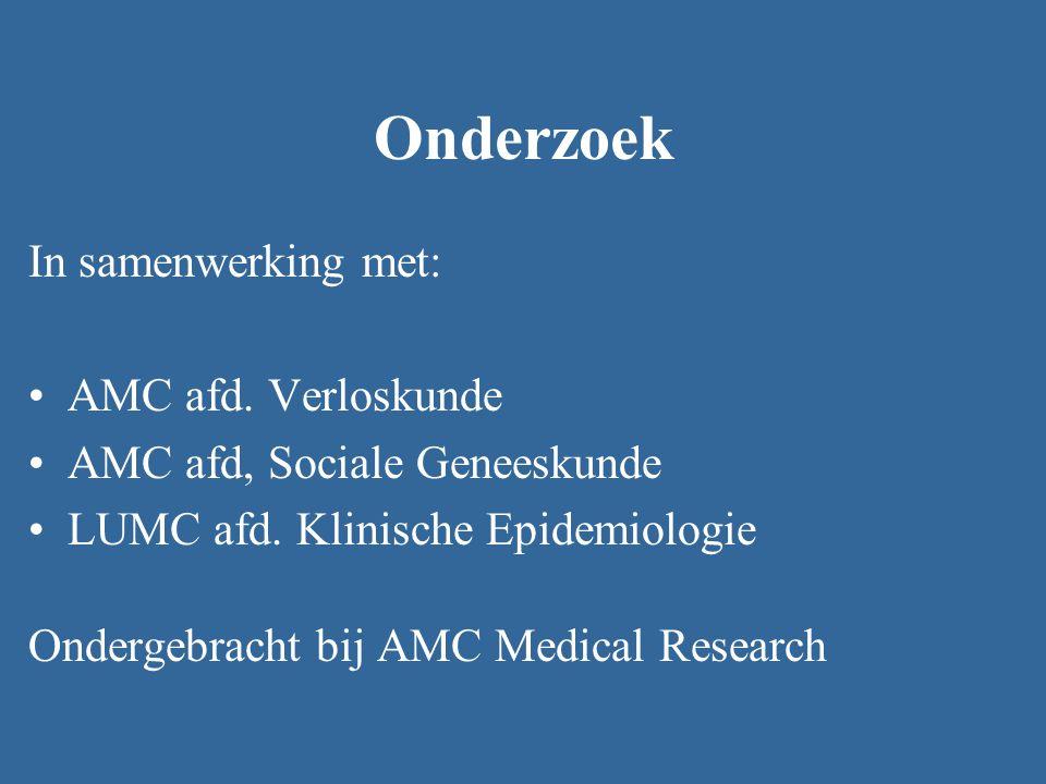 Onderzoek In samenwerking met: AMC afd. Verloskunde AMC afd, Sociale Geneeskunde LUMC afd. Klinische Epidemiologie Ondergebracht bij AMC Medical Resea