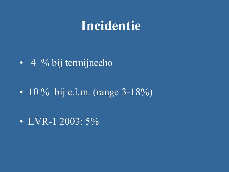 4 % bij termijnecho 10 % bij e.l.m. (range 3-18%) LVR-1 2003: 5% Incidentie