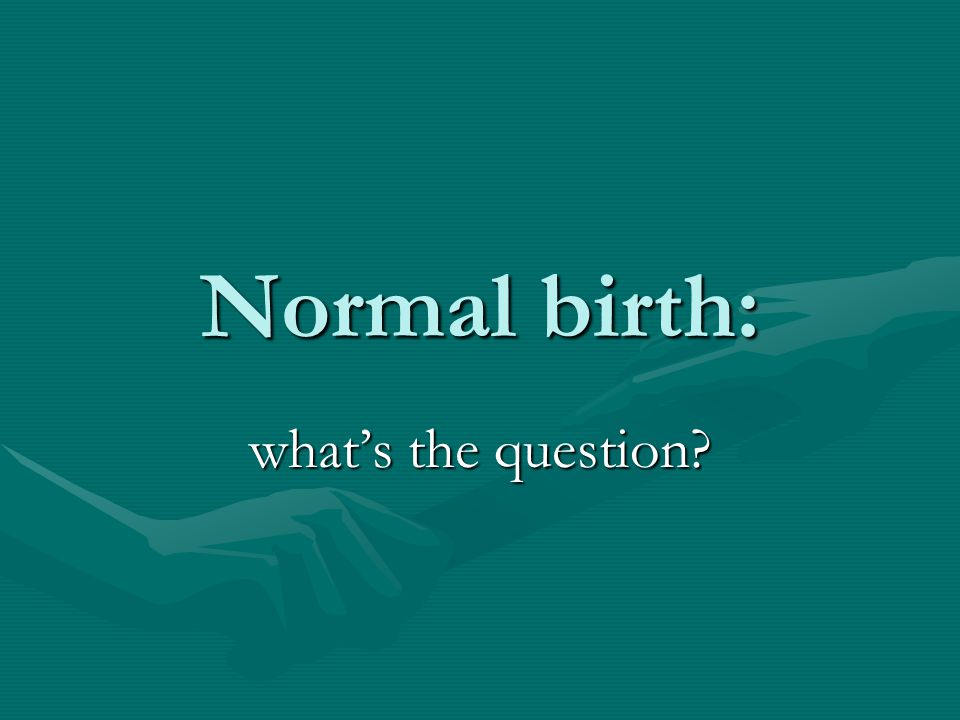 Normal birth: what's the question?
