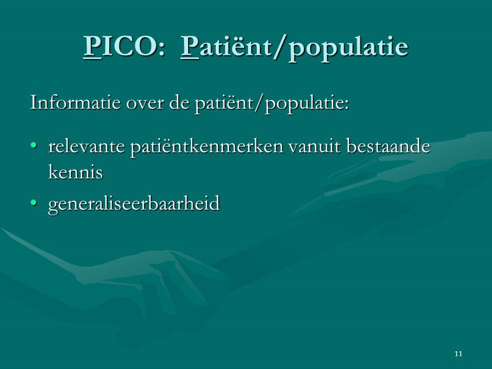 11 PICO: Patiënt/populatie Informatie over de patiënt/populatie: relevante patiëntkenmerken vanuit bestaande kennisrelevante patiëntkenmerken vanuit b