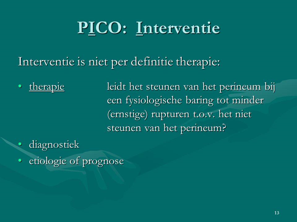 13 PICO: Interventie Interventie is niet per definitie therapie: therapie leidt het steunen van het perineum bij een fysiologische baring tot minder (